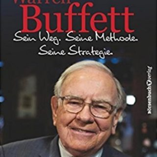 Warren Buffett: Sein Weg. Seine Methode. Seine Strategie